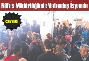 Esenyurt  Nüfus Müdürlüğündeki yoğunluk vatandaşı çileden çıkardı