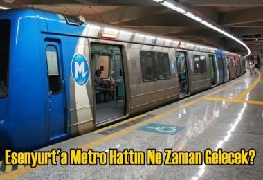 Esenyurt'a Metro Hattın Ne Zaman Gelecek?