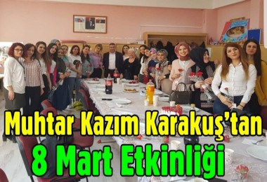 Çınar Mahallesi Muhtarı Karakuş'tan 8 Mart Etkinliği