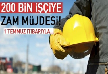 200 bin işçiye zam müjdesi! Yüzde 9.17 zam