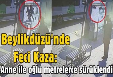 Beylikdüzü'nde feci kaza: Anne ile oğlu metrelerce sürüklendi