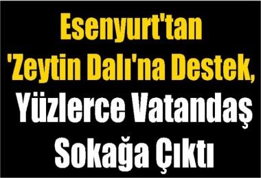 Esenyurt'tan 'Zeytin Dalı'na Destek, Yüzlerce Vatandaş Sokağa Çıktı
