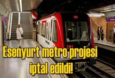 Esenyurt metro projesi  iptal edildi