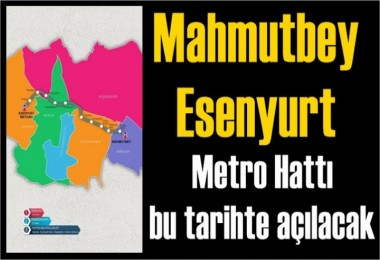 Mahmutbey-Esenyurt Metro Hattı bu tarihte açılacak