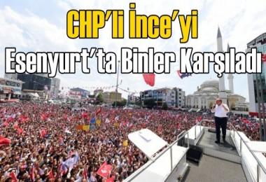 CHP'li İnce'yi Esenyurt'ta Binler Karşıladı