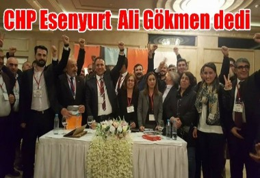 CHP Esenyurt  Ali Gökmen dedi