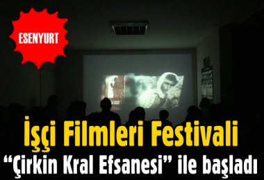İşçi Filmleri Festivali 'Çirkin Kral Efsanesi' ile başladı