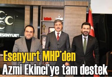 Esenyurt MHP'den Azmi Ekinci'ye tam destek