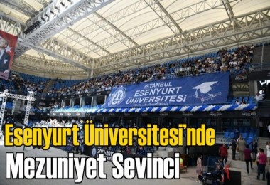 Esenyurt Üniversitesi'nde mezuniyet çoşkusu