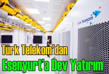 Türk Telekom'dan Esenyurt'ta Dev Yatırım