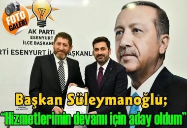 """Başkan Süleymanoğlu; """"Hizmetlerimin devamı için aday oldum"""""""
