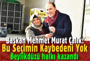 Başkan Mehmet Murat Çalık: Bu seçimin Kaybedeni Yok