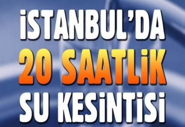 İstanbul'da 20 saatlik su kesintisi