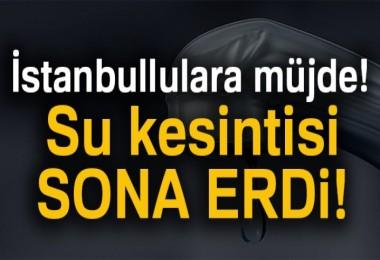 İstanbullulara müjde, su kesintisi sona erdi