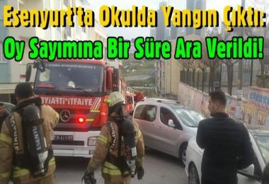 Esenyurt'ta Okulda Yangın Çıktı: Oy Sayımına Bir Süre Ara Verildi!