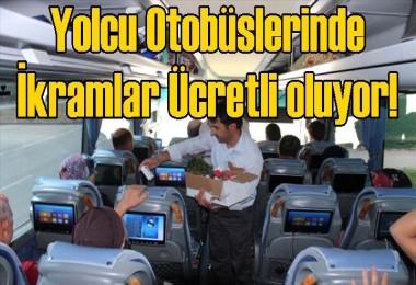 Yolcu Otobüslerinde İkramlar Ücretli oluyor!