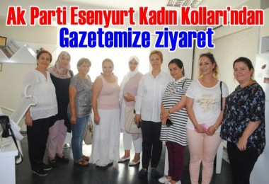 Ak Parti Esenyurt Kadın Kolları'ndan gazetemize ziyaret