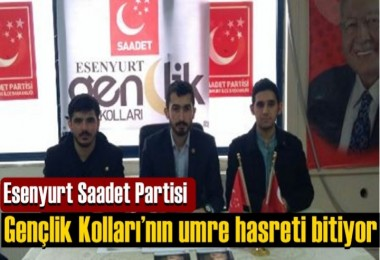 Esenyurt Saadet Partisi gençlik kolları'nın umre hasreti bitiyor