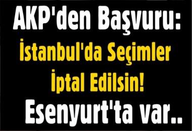 AKP'den başvuru: İstanbul'da seçim iptal edilsin