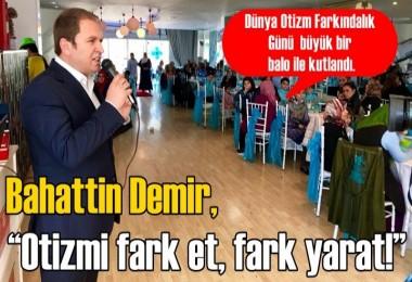 Bahattin Demir, 'Otizmi fark et, fark yarat!'