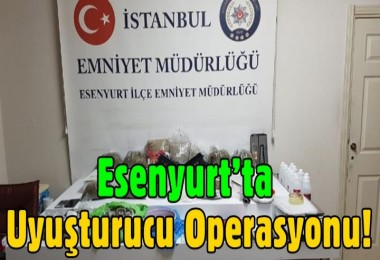 Esenyurt'ta uyuşturucu operasyonu!