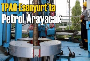 TPAO Esenyurt'ta petrol arayacak