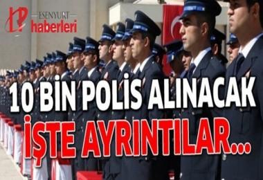 Emniyet Genel Müdürlüğü açıkladı! 10 bin polis alınacak