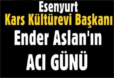 Esenyurt Kars Kültürevi Başkanı Ender Aslan'ın Acı Günü