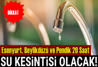Esenyurt'ta 20 saat sürecek su kesintisi