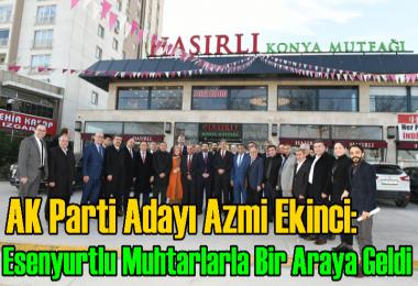 AK Parti Adayı Azmi Ekinci: Muhtarlarla Bir Araya Geldi