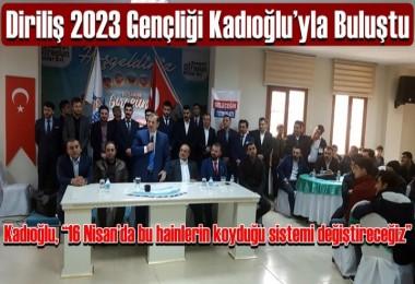 Diriliş 2023 Gençliği Kadıoğlu'yla Buluştu
