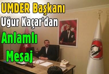 UMDER Başkanı Kaçar'dan Anlamlı Mesaj