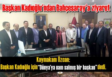 Başkan Kadıoğlu'ndan Bahçesaray'a ziyaret