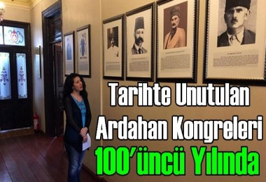 Tarihte Unutulan Ardahan Kongreleri 100'üncü yılında