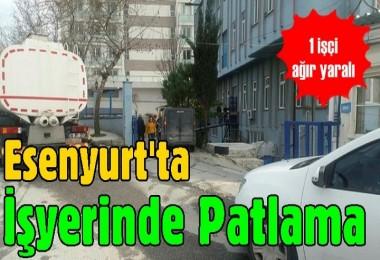 Esenyurt'ta işyerinde patlama: 1 işçi ağır yaralı