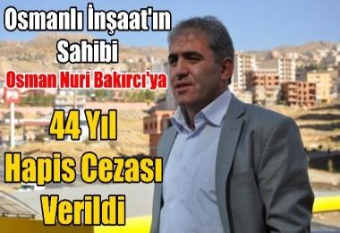 Osmanlı İnşaat'ın sahibi hakkında 44 yıl hapis cezası