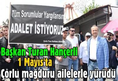 Turan Hançerli 1 Mayıs'ta Çorlu mağduru ailelerle yürüdü