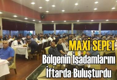 Maxi Sepet Bölgenin İşadamlarını İftarda Buluşturdu