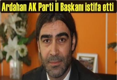 Ardahan AK Parti İl Başkanı istifa etti