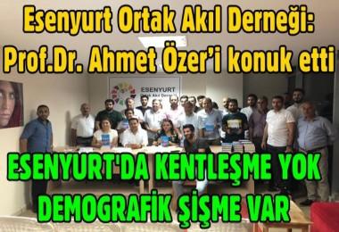 Esenyurt Ortak Akıl Derneği: Sosyolog-Yazar Prof.Dr. Ahmet Özer'i konuk etti