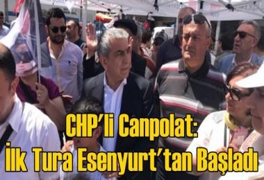 CHP'li Canpolat: İlk Tura Esenyurt'tan Başladı