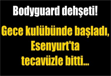 Esenyurt'ta Bodyguard dehşeti!