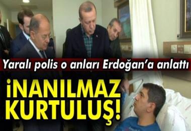 Yaralı polis o anları Erdoğan'a anlattı!