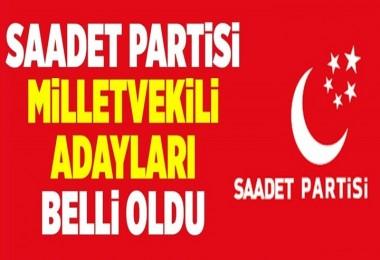 Saadet Partisi milletvekili adayları belli oldu