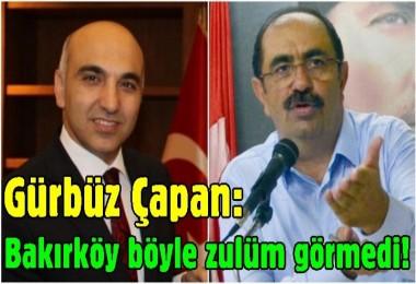 Gürbüz Çapan: Bakırköy böyle zulüm görmedi!