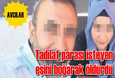 Tadilat parası isteyen eşini boğarak öldürdü
