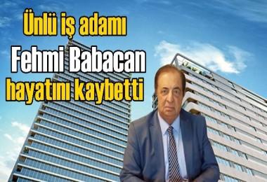 Babacan Holding'in Sahibi Fehmi Babacan hayatını kaybetti