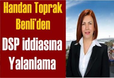 Handan Toprak Benli'den DSP iddiasına yalanlama