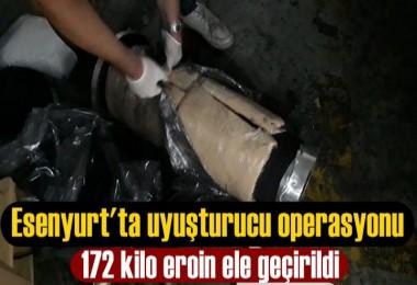 Esenyurt'ta uyuşturucu operasyonu: 172 kilo eroin ele geçirildi!
