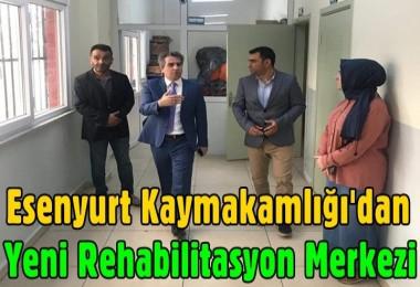 Esenyurt Kaymakamlığı'dan Yeni Rehabilitasyon Merkezi